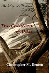 The Children of Akka (The Lays of Morèyar Book 1)