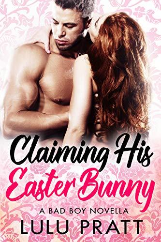 Claiming His Easter Bunny: A Bad Boy Novella