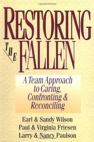 Restoring the Fallen: A Team Approach to Caring, Confronting & Reconciling [Paperback] [1997] (Author) Earl D. Wilson, Sandy Wilson, Paul Friesen, Virginia Friesen, Larry Paulson, Nancy Paulson