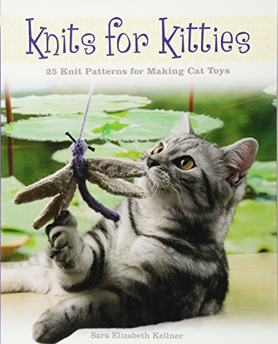 Knits for Kitties: 25 Knitting Patterns for Making Cat - Patterns Yarn Scrap Crochet