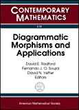 Diagrammatic Morphisms and Applications, Category The Ams Special Session on Diagrammatic Morphisms in Algebra, Fernando J. O. Souza, David N. Yetter, David E. Radford, 0821827944