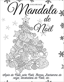 Coloriage Mandala De Noel Motifs Varies Pour Adultes Sapin De Noel Pere Noel Rennes Bonhomme De Neige Decorations De Noel Etc Amazon Fr Festistella Livres