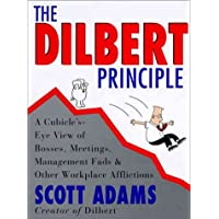 The Dilbert Principle: Cubicle's-Eye View of Bosses, Meetings, Management Fads, and Other Workplace Afflictions: A Cubicle's-Eye View of Bosses. Fads and Other Workplace Afflictions