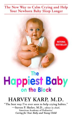 The Happiest Baby on the Block: The New Way to Calm Crying and Help Your Newborn Baby Sleep Longer ebook