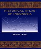 Historical Atlas of Indonesia, Robert Cribb, 0824821114