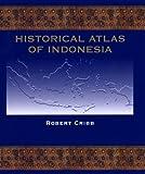 Historical Atlas of Indonesia, Robert Cribb, 0824821114