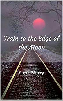 Train to the Edge of the Moon by [Blurry, Asper]