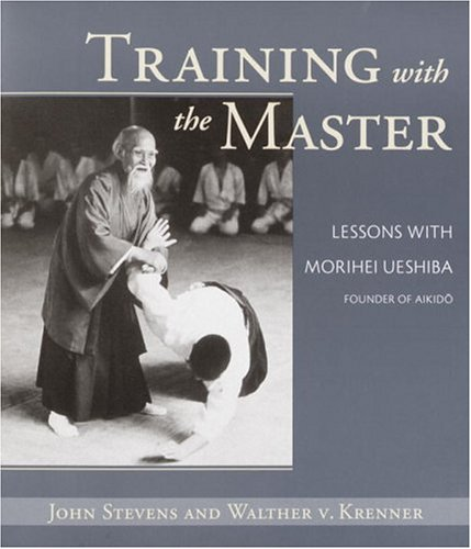 Training with the Master: Lessons with Morihei Ueshiba, Founder of Aikido PDF