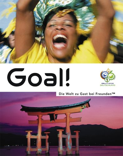 goal-die-welt-zu-gast-bei-freunden-das-offizielle-lnderbuch-zur-fifa-wm-2006