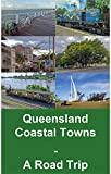 Queensland Coastal Towns: A Road Trip