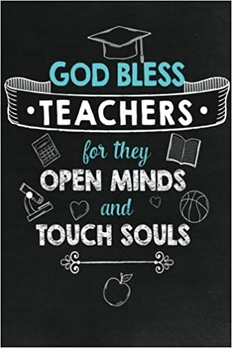 God Bless Teachers for They Open Minds and Touch Souls