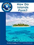 How Do Islands Form?, Robert Famighetti and Christina Wilsdon, 1604134747