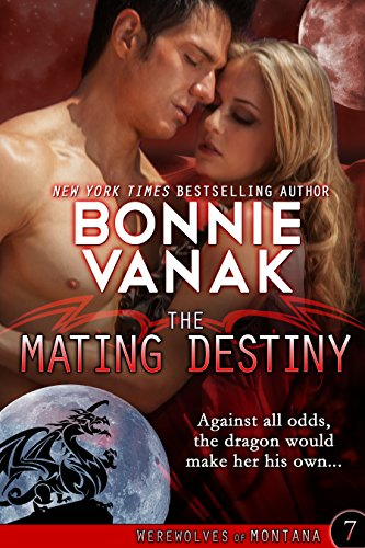 The Mating Destiny: A fun, fast-paced dragon fantasy romance: Werewolves of Montana Book 7