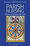 Parish Nursing 2011 : Stories of Service and Care, Carson, Verna Benner and Koenig, Harold G., 1599473488