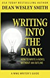 Writing into the Dark: How to Write a Novel without an Outline (WMG Writer's Guides) (Volume 9)