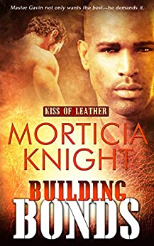 Building Bonds: Kiss of Leather Book 1 by [Knight, Morticia]