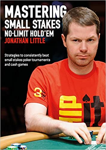 Mastering Small Stakes No-Limit Holdem Strategies to Consistently Beat Small Stakes Tournaments and Cash Games