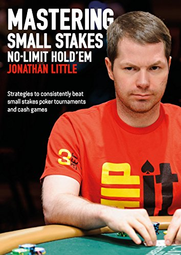 (Mastering Small Stakes No-Limit Hold'em: Strategies to Consistently Beat Small Stakes Tournaments and Cash Games)