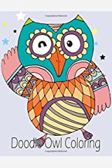 Doodle Owl Coloring: Owl Coloring Book For Kids, Teenagers, Tweens, Older Kids, Boys, & Girls, Zendoodle For Relaxation Meditation Paperback