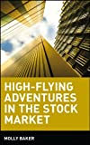 High-Flying Adventures in the Stock Market, Molly Baker, 047135936X