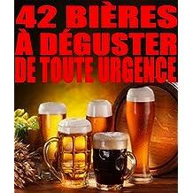 42 bières à déguster de toute urgence (French Edition)