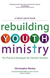 img - for Rebuilding Youth Ministry: Ten Practical Strategies for Catholic Parishes (A Rebuilt Parish Book) book / textbook / text book
