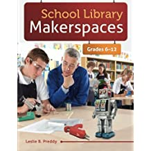 School Library Makerspaces: Grades 6–12