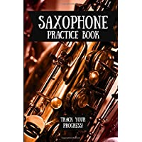 Saxophone Practice Book: Music Journal For Your Daily Instrument Practice - FREE Scale Chart Included!