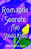 Romantic Secrets Men Should Know, Joann Tolbert-Yancy, 0966250109