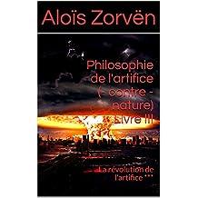 Philosophie de l'artifice (- contre - nature) Livre III: La révolution de l'artifice *** (French Edition)