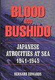Blood and Bushido: Japanese Atrocities at Sea, 1941-1945
