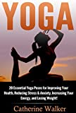 Yoga: 20 Essential Yoga Poses for Improving Your Health, Reducing Stress & Anxiety, Increasing Your Energy, and Losing Weight! (Yoga For Beginners, Mindfulness, Meditation, Stress Relief, Buddhism)