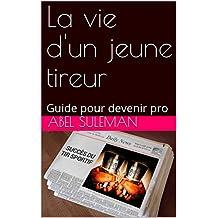 La vie d'un jeune tireur: Guide pour devenir pro (French Edition)