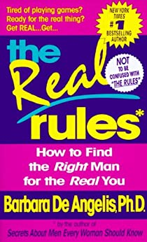 The Real Rules: How to Find the Right Man for the Real You by [De Angelis, Barbara]