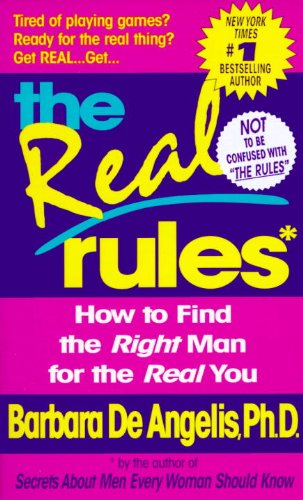 The Real Rules: How to Find the Right Man for the Real You
