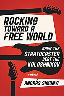 Book Cover: Rocking Toward a Free World: When the Stratocaster Beat the Kalashnikov