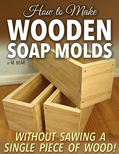 2 Lb Soap - How to Make Wooden Soap Molds: Without Sawing a Single Piece of Wood!