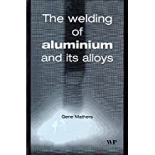 The Welding of Aluminium and Its Alloys (Woodhead Publishing Series in Welding and Other Joining Technologies)
