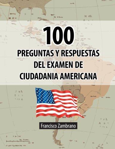 100 Preguntas y Respuestas del Examen de Ciudadania Americana (Spanish Edition)