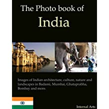 The Photo Book of India. Images of Indian architecture, culture, nature and landscapes in Badami, Mumbai, Ghataprabha, Bombay and more. (Photo Books 37)