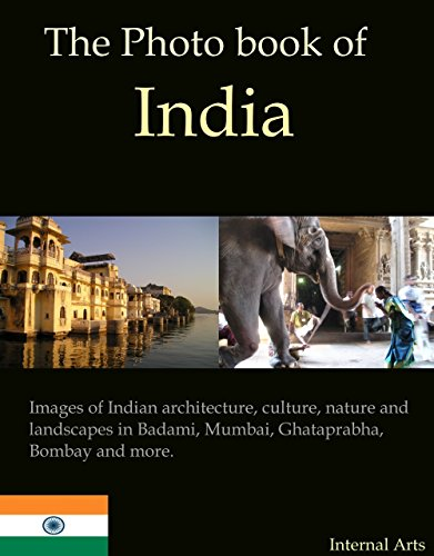 The Photo Book of India. Images of Indian architecture, culture, nature and landscapes in Badami, Mumbai, Ghataprabha, Bombay and more
