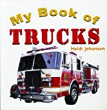 My Book of Trucks, Heidi Leigh Johansen, 1404228004