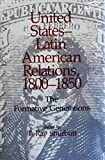 United States-Latin American Relations, 1800-1850 : The Formative Generations, , 0817304827