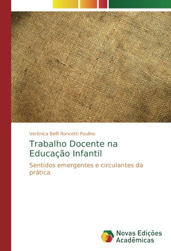 Download Trabalho Docente na Educação Infantil: Sentidos emergentes e circulantes da prática (Portuguese Edition) pdf