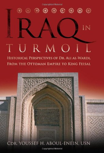 Iraq in Turmoil: Historical Perspectives of Dr. Ali al-Wardi, From the Ottoman Empire to King Feisal PDF