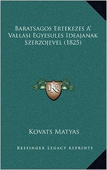 Baratsagos Ertekezes A' Vallasi Egyesules Ideajanak Szerzojevel (1825)