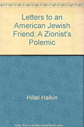 Letters to an American Jewish Friend: A Zionist's Polemic