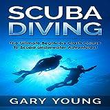 Scuba Diving: The Ultimate Beginners Crash Course to Scuba...