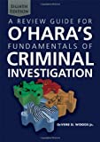 A Review Guide for o'Hara's Fundamentals of Criminal Investigation, Woods, DeVere/D, Jr., 0398088500