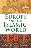 Europe and the Islamic World : A History, Tolan, John, 0691147051